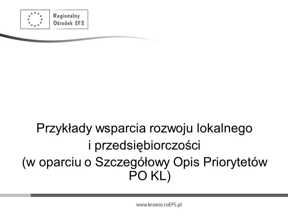 www.krosno.roEFS.pl Przykłady wsparcia rozwoju lokalnego i przedsiębiorczości (w oparciu o Szczegółowy Opis Priorytetów PO KL)