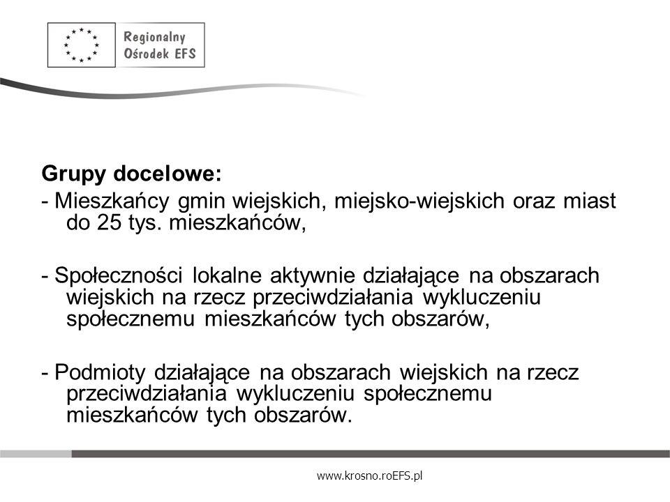 www.krosno.roEFS.pl Grupy docelowe: - Mieszkańcy gmin wiejskich, miejsko-wiejskich oraz miast do 25 tys. mieszkańców, - Społeczności lokalne aktywnie