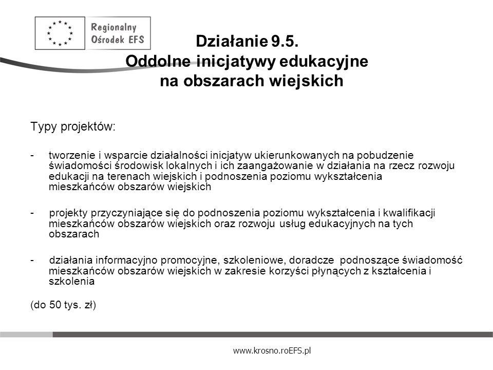 www.krosno.roEFS.pl Działanie 9.5. Oddolne inicjatywy edukacyjne na obszarach wiejskich Typy projektów: -tworzenie i wsparcie działalności inicjatyw u