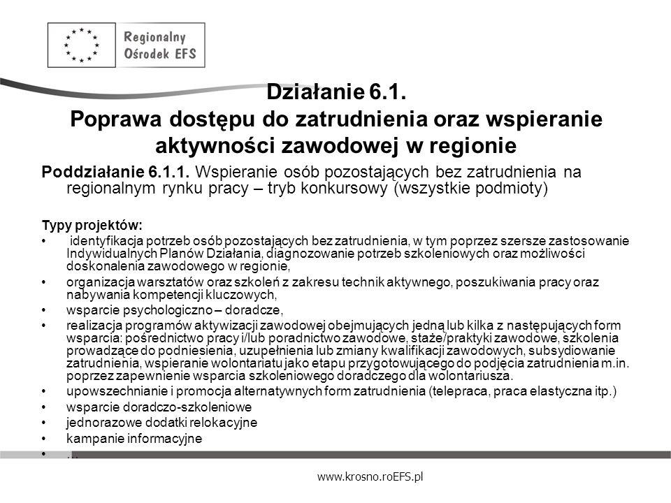 www.krosno.roEFS.pl Działanie 6.1. Poprawa dostępu do zatrudnienia oraz wspieranie aktywności zawodowej w regionie Poddziałanie 6.1.1. Wspieranie osób