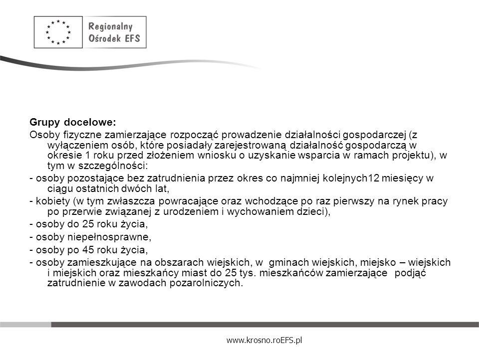 www.krosno.roEFS.pl Grupy docelowe: Osoby fizyczne zamierzające rozpocząć prowadzenie działalności gospodarczej (z wyłączeniem osób, które posiadały z