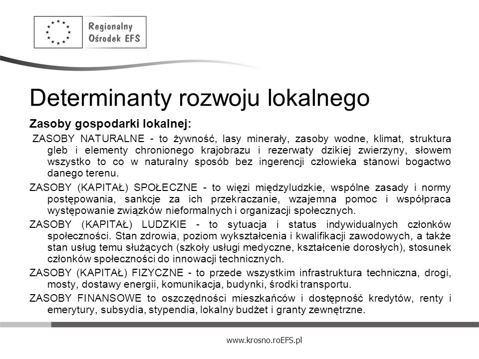 www.krosno.roEFS.pl Determinanty rozwoju lokalnego Zasoby gospodarki lokalnej: ZASOBY NATURALNE - to żywność, lasy minerały, zasoby wodne, klimat, str