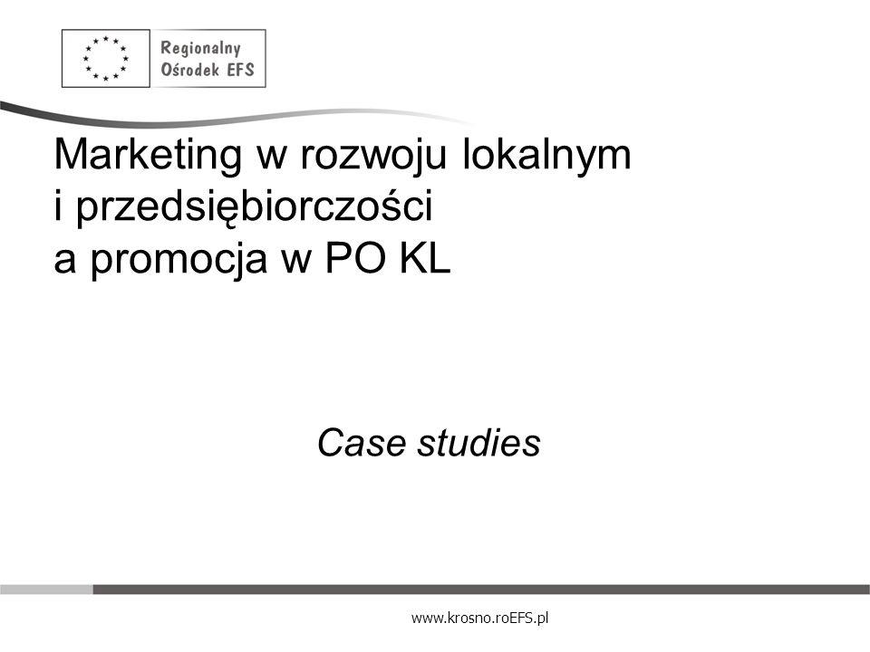 www.krosno.roEFS.pl Marketing w rozwoju lokalnym i przedsiębiorczości a promocja w PO KL Case studies