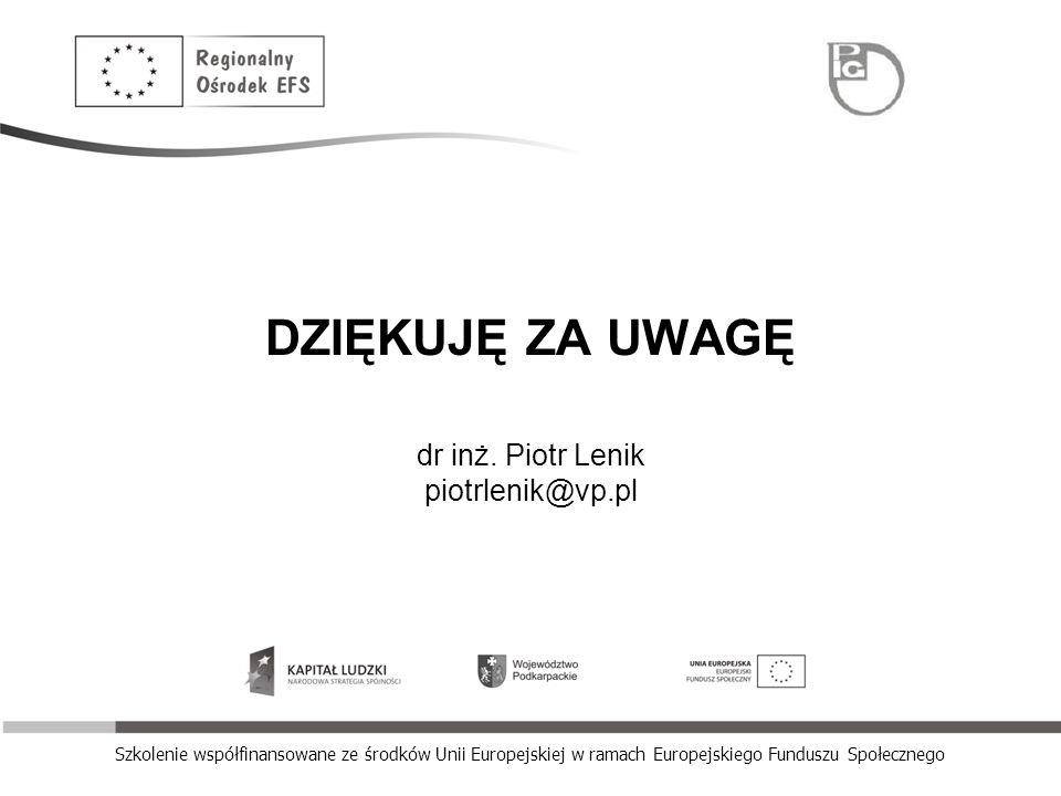 Szkolenie współfinansowane ze środków Unii Europejskiej w ramach Europejskiego Funduszu Społecznego DZIĘKUJĘ ZA UWAGĘ dr inż. Piotr Lenik piotrlenik@v