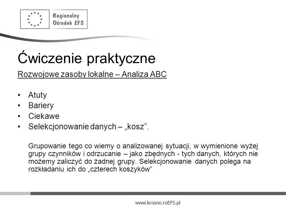 www.krosno.roEFS.pl Ćwiczenie praktyczne Rozwojowe zasoby lokalne – Analiza ABC Atuty Bariery Ciekawe Selekcjonowanie danych – kosz. Grupowanie tego c