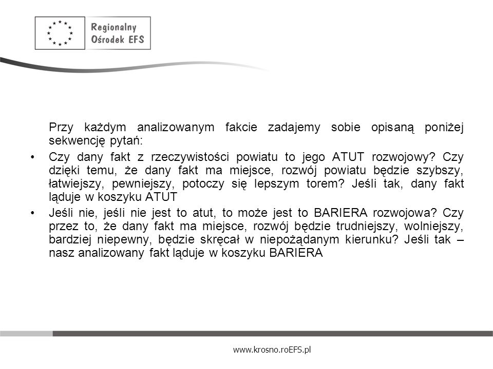 www.krosno.roEFS.pl Przy każdym analizowanym fakcie zadajemy sobie opisaną poniżej sekwencję pytań: Czy dany fakt z rzeczywistości powiatu to jego ATU