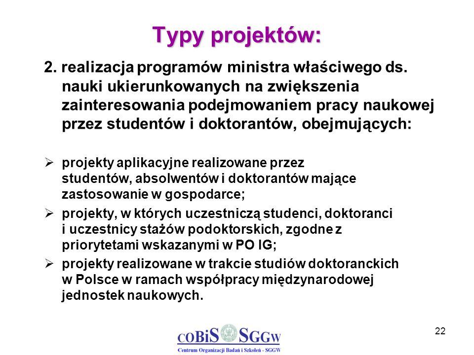 22 Typy projektów: 2. realizacja programów ministra właściwego ds. nauki ukierunkowanych na zwiększenia zainteresowania podejmowaniem pracy naukowej p
