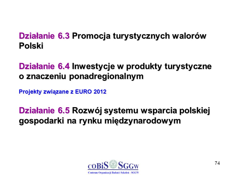 74 Działanie 6.3 Promocja turystycznych walorów Polski Działanie 6.4 Inwestycje w produkty turystyczne o znaczeniu ponadregionalnym Projekty związane