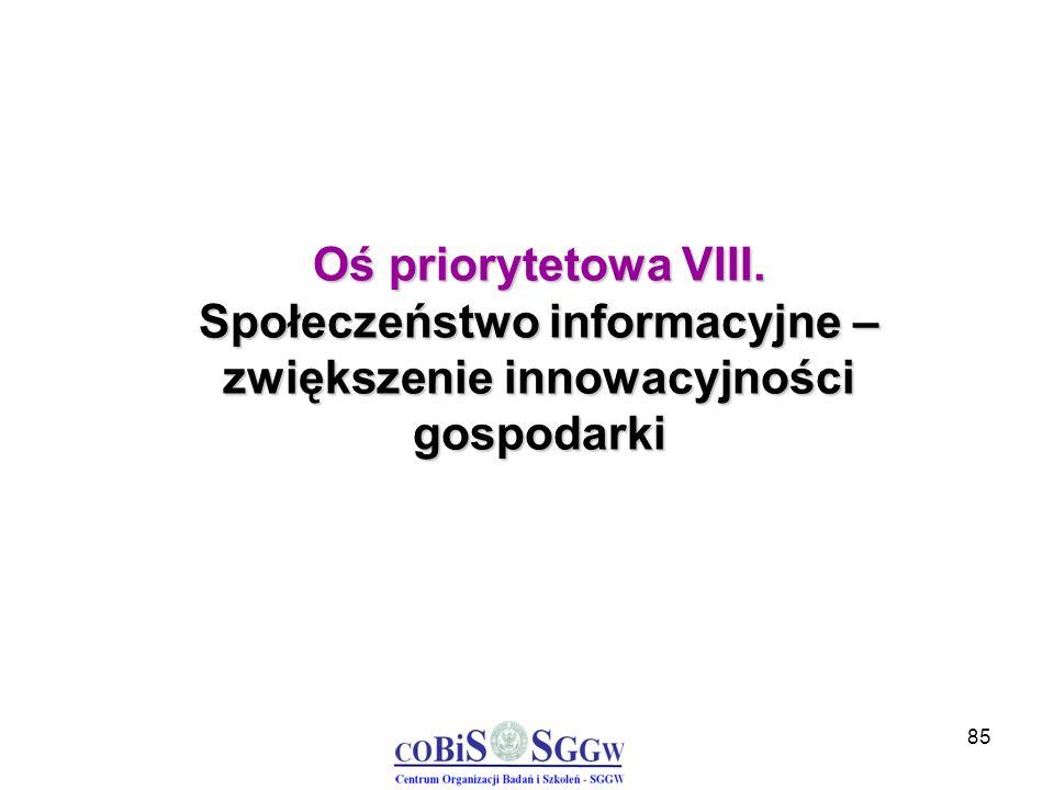 85 Oś priorytetowa VIII. Społeczeństwo informacyjne – zwiększenie innowacyjności gospodarki