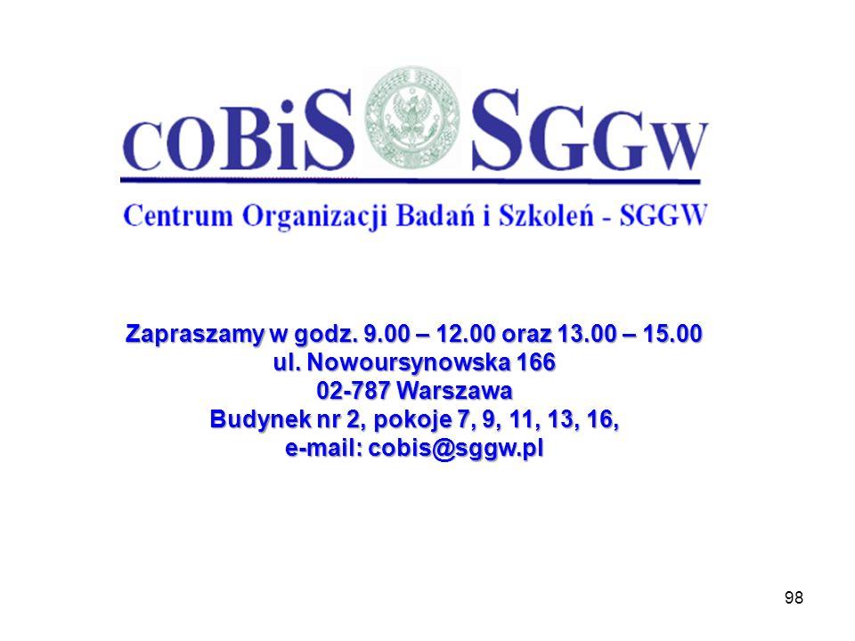 98 Zapraszamy w godz. 9.00 – 12.00 oraz 13.00 – 15.00 ul. Nowoursynowska 166 02-787 Warszawa Budynek nr 2, pokoje 7, 9, 11, 13, 16, e-mail: cobis@sggw
