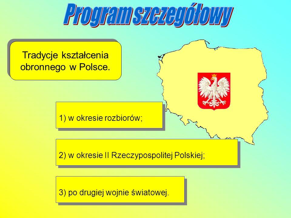 Tradycje kształcenia obronnego w Polsce. 1) w okresie rozbiorów; 2) w okresie II Rzeczypospolitej Polskiej; 3) po drugiej wojnie światowej.