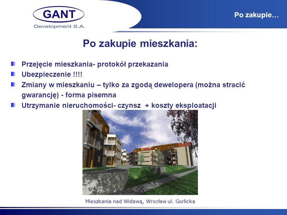 Po zakupie… Po zakupie mieszkania: Przejęcie mieszkania- protokół przekazania Ubezpieczenie !!!! Zmiany w mieszkaniu – tylko za zgodą dewelopera (możn