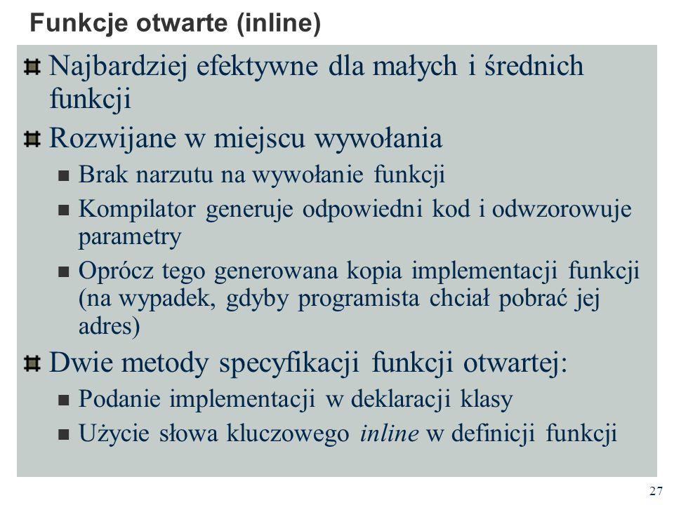 27 Funkcje otwarte (inline) Najbardziej efektywne dla małych i średnich funkcji Rozwijane w miejscu wywołania Brak narzutu na wywołanie funkcji Kompil