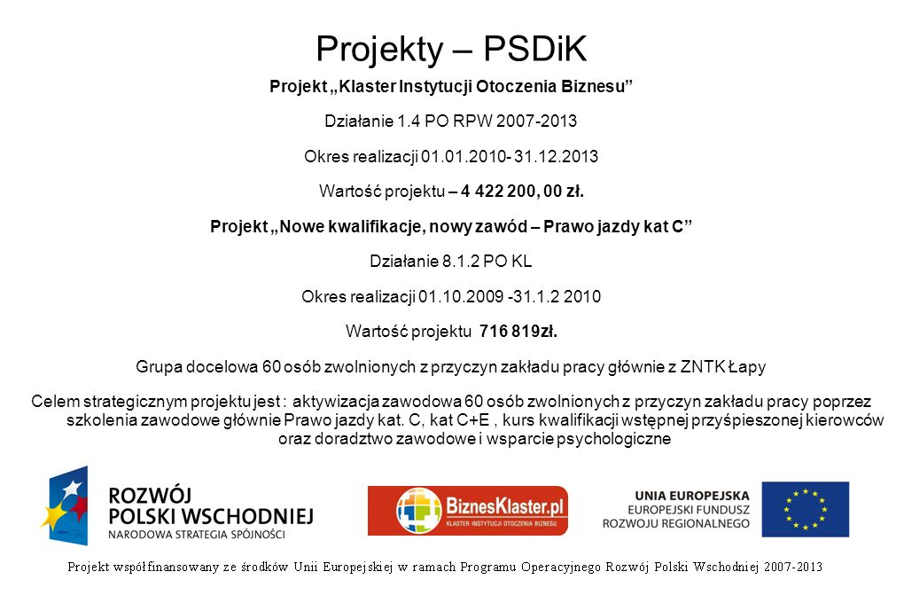 Projekty – PSDiK Projekt Klaster Instytucji Otoczenia Biznesu Działanie 1.4 PO RPW 2007-2013 Okres realizacji 01.01.2010- 31.12.2013 Wartość projektu – 4 422 200, 00 zł.