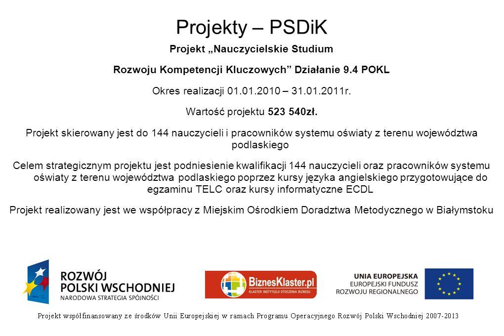 Projekty – PSDiK Projekt Nauczycielskie Studium Rozwoju Kompetencji Kluczowych Działanie 9.4 POKL Okres realizacji 01.01.2010 – 31.01.2011r.