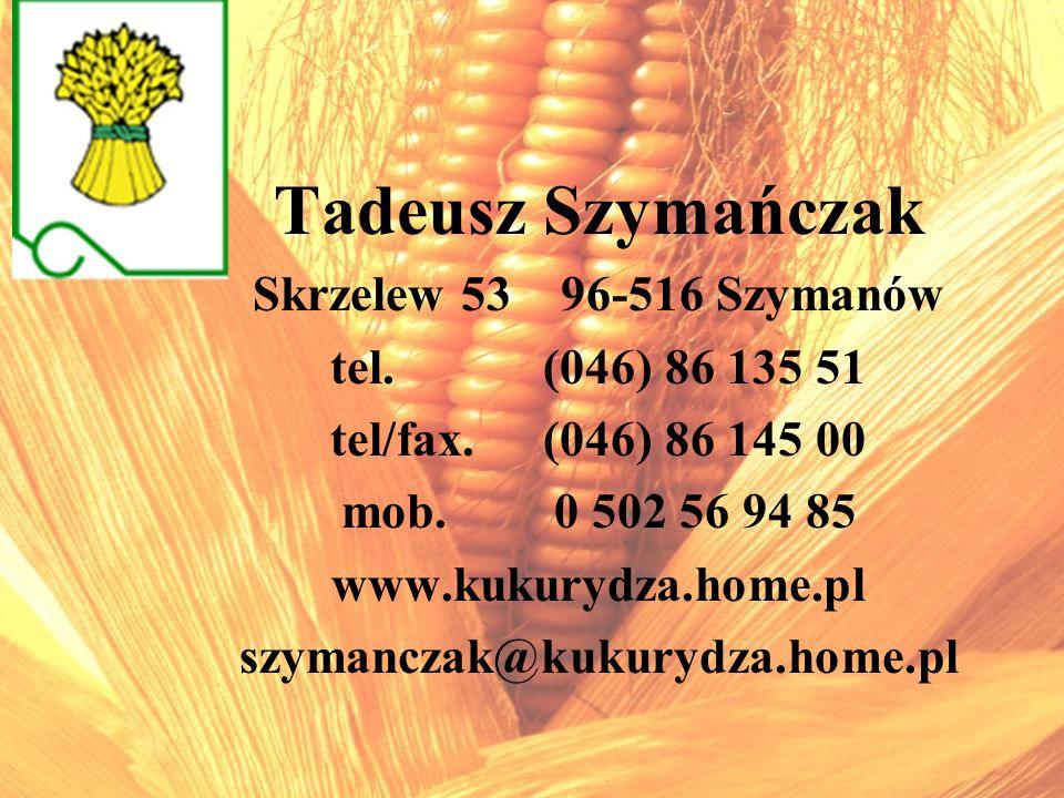 Tadeusz Szymańczak Skrzelew 53 96-516 Szymanów tel. (046) 86 135 51 tel/fax.(046) 86 145 00 mob.0 502 56 94 85 www.kukurydza.home.pl szymanczak@kukury