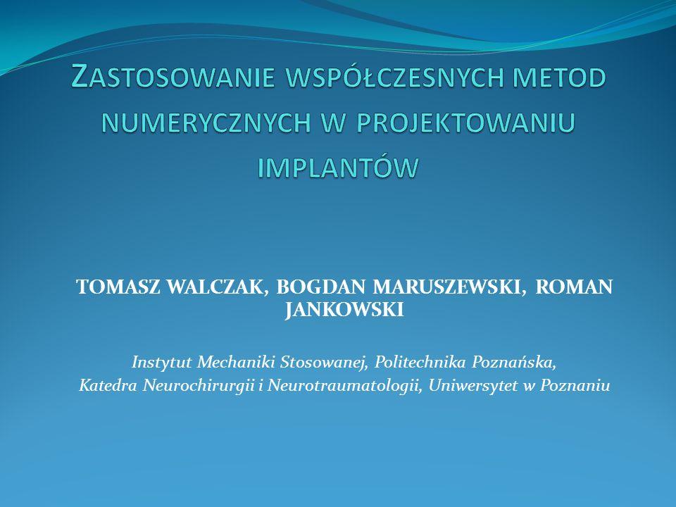 TOMASZ WALCZAK, BOGDAN MARUSZEWSKI, ROMAN JANKOWSKI Instytut Mechaniki Stosowanej, Politechnika Poznańska, Katedra Neurochirurgii i Neurotraumatologii