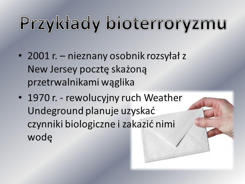 2001 r. – nieznany osobnik rozsyłał z New Jersey pocztę skażoną przetrwalnikami wąglika 1970 r. - rewolucyjny ruch Weather Undeground planuje uzyskać