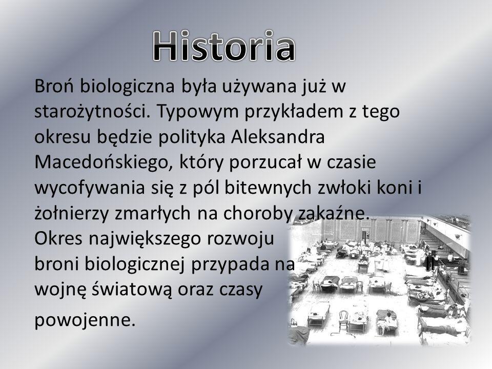 Broń biologiczna była używana już w starożytności. Typowym przykładem z tego okresu będzie polityka Aleksandra Macedońskiego, który porzucał w czasie