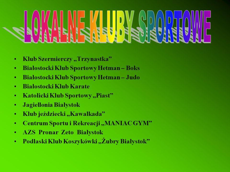 Klub Szermierczy Trzynastka Białostocki Klub Sportowy Hetman – Boks Białostocki Klub Sportowy Hetman – Judo Białostocki Klub Karate Katolicki Klub Spo