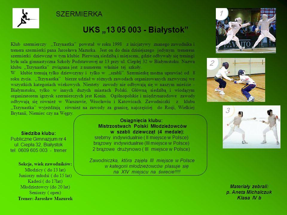 UKS 13 05 003 - Białystok Siedziba klubu: Publiczne Gimnazjum nr 4 ul. Ciepła 32, Białystok tel. 0609 605 003 - trener Klub szermierczy Trzynastka pow