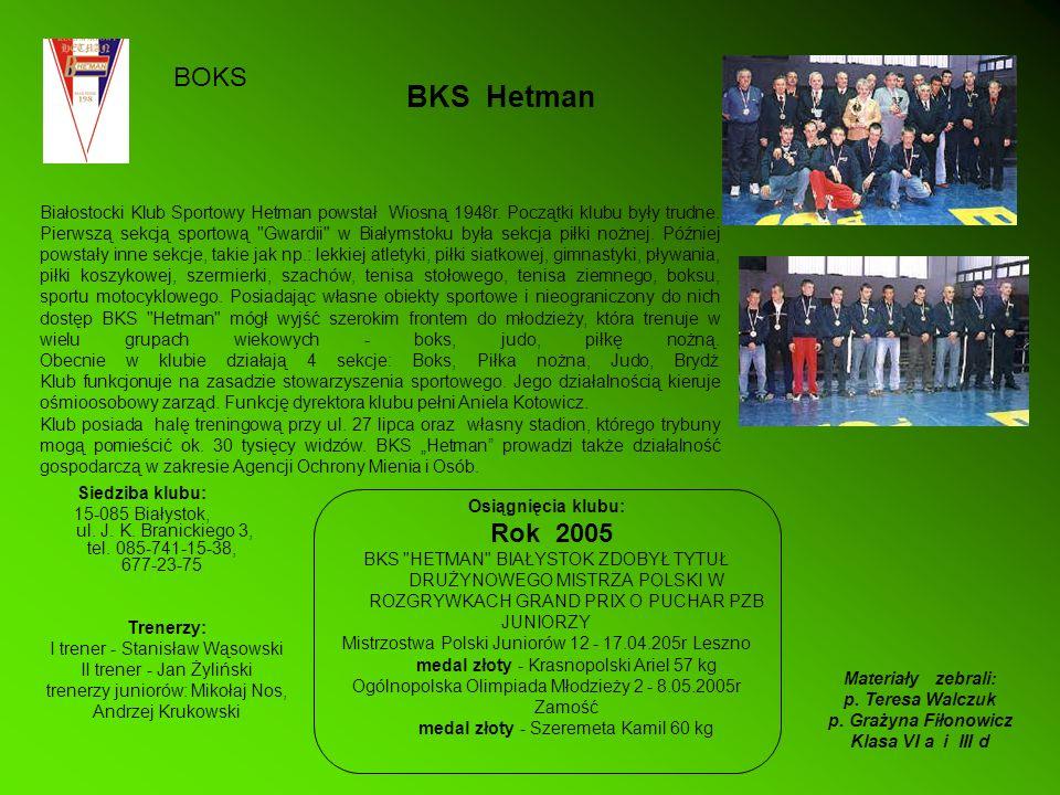 BKS Hetman Siedziba klubu: 15-085 Białystok, ul. J. K. Branickiego 3, tel. 085-741-15-38, 677-23-75 Białostocki Klub Sportowy Hetman powstał Wiosną 19