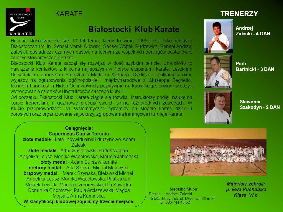 Białostocki Klub Karate Siedziba Klubu: Prezes - Andrzej Zaleski 15-505 Białystok, ul. Młynowa 66 m 20, tel. 085-744-48-52 Historia klubu zaczęła się