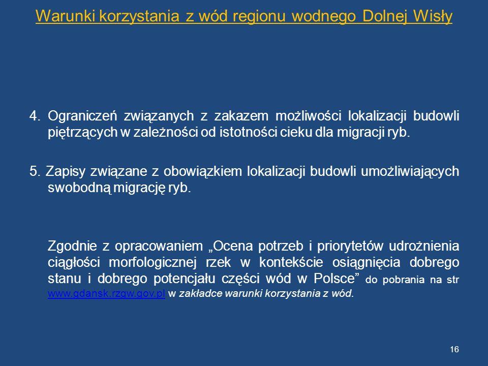 Warunki korzystania z wód regionu wodnego Dolnej Wisły 4. Ograniczeń związanych z zakazem możliwości lokalizacji budowli piętrzących w zależności od i