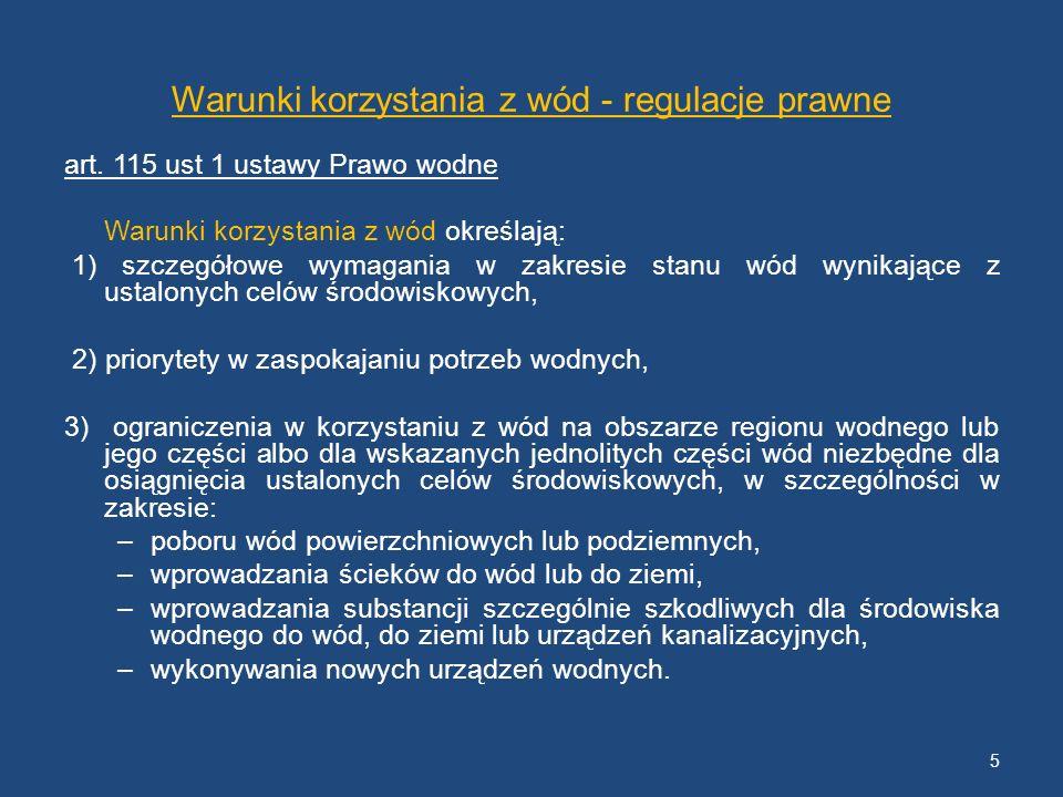 Warunki korzystania z wód - regulacje prawne art. 115 ust 1 ustawy Prawo wodne Warunki korzystania z wód określają: 1) szczegółowe wymagania w zakresi