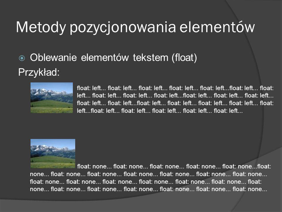 Metody pozycjonowania elementów Oblewanie elementów tekstem (float) Przykład: float: none... float: none... float: none... float: none... float: none.