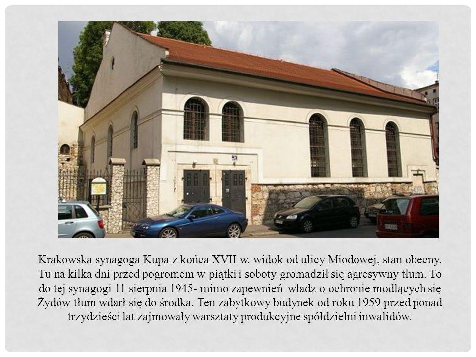 Krakowska synagoga Kupa z końca XVII w. widok od ulicy Miodowej, stan obecny. Tu na kilka dni przed pogromem w piątki i soboty gromadził się agresywny