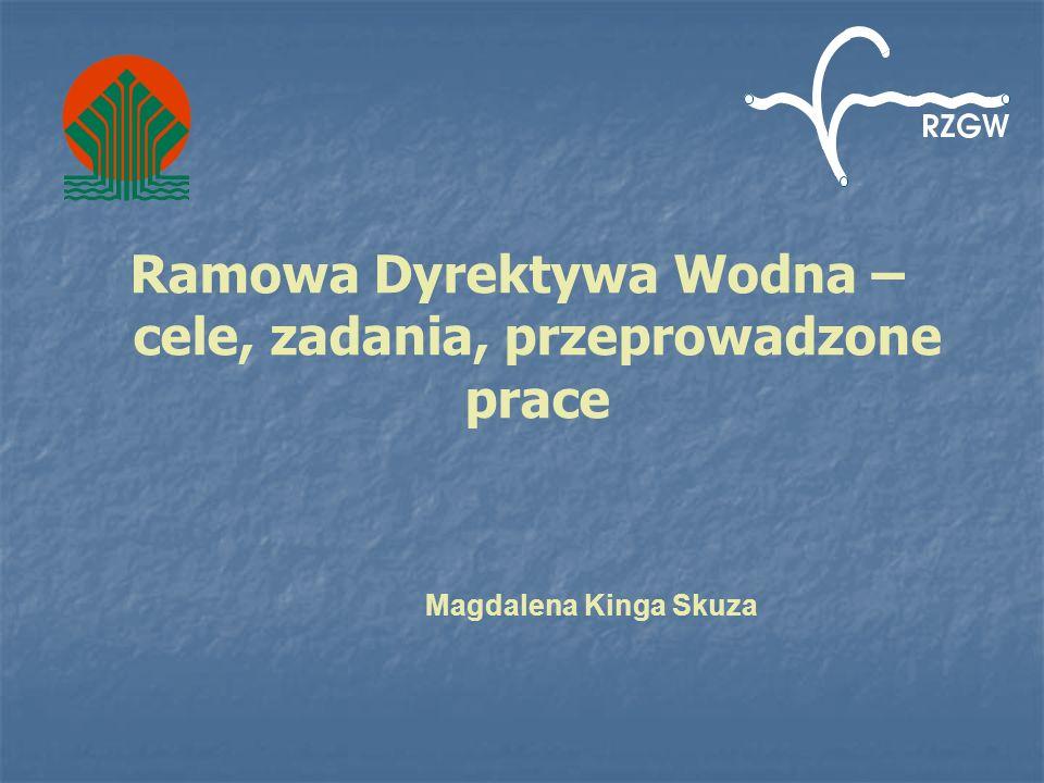 Ramowa Dyrektywa Wodna – cele, zadania, przeprowadzone prace Magdalena Kinga Skuza