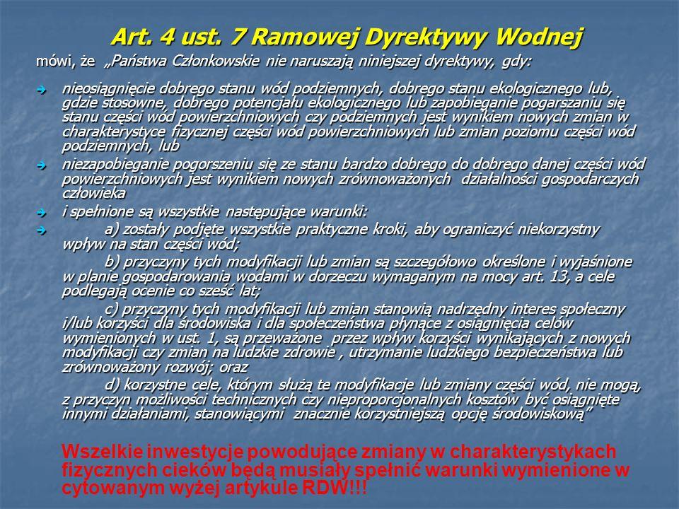 Art. 4 ust. 7 Ramowej Dyrektywy Wodnej mówi, że Państwa Członkowskie nie naruszają niniejszej dyrektywy, gdy: nieosiągnięcie dobrego stanu wód podziem