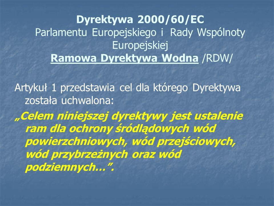 Dyrektywa 2000/60/EC Parlamentu Europejskiego i Rady Wspólnoty Europejskiej Ramowa Dyrektywa Wodna /RDW/ Artykuł 1 przedstawia cel dla którego Dyrekty