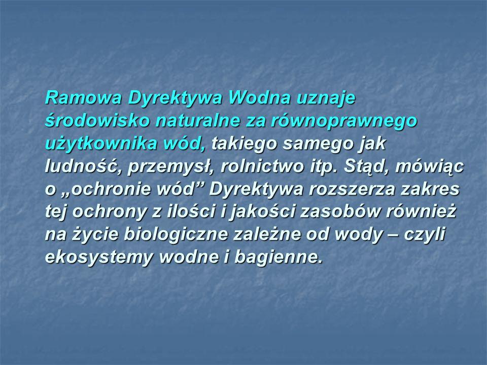 Ramowa Dyrektywa Wodna uznaje środowisko naturalne za równoprawnego użytkownika wód, takiego samego jak ludność, przemysł, rolnictwo itp. Stąd, mówiąc