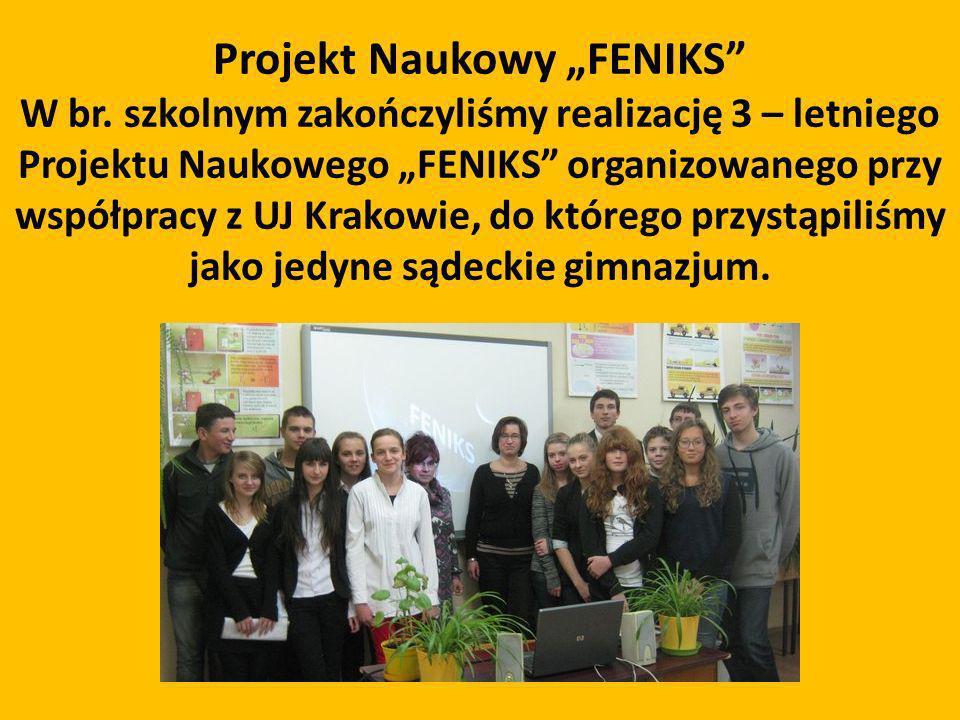 Projekt Naukowy FENIKS W br. szkolnym zakończyliśmy realizację 3 – letniego Projektu Naukowego FENIKS organizowanego przy współpracy z UJ Krakowie, do