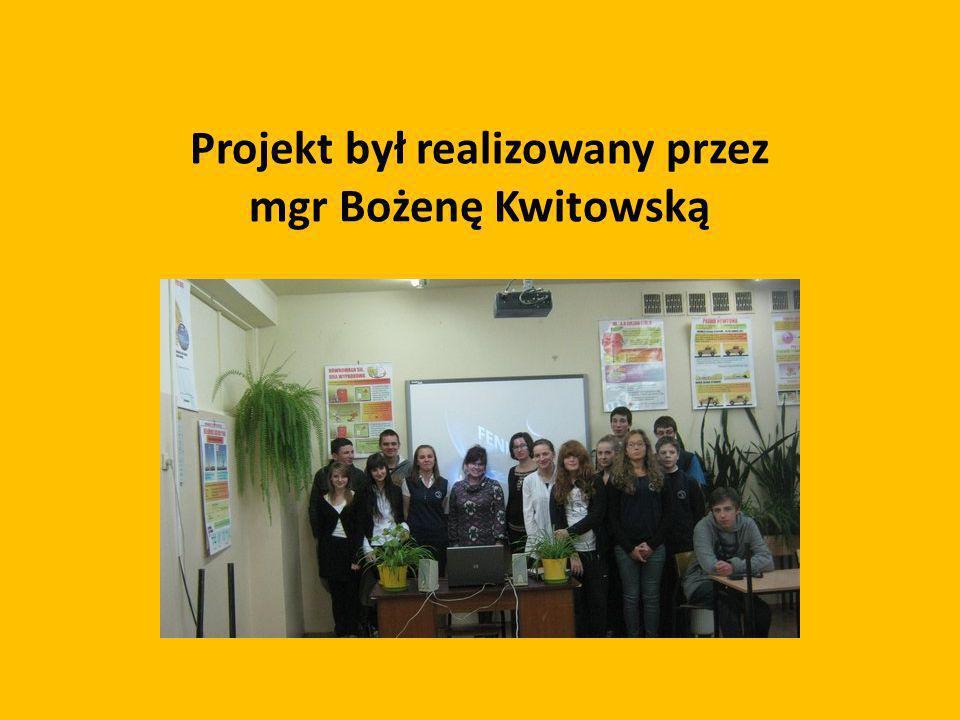 Projekt był realizowany przez mgr Bożenę Kwitowską