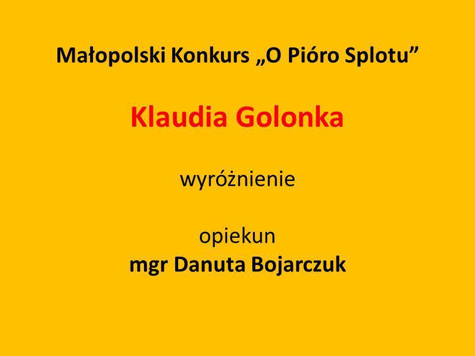 Małopolski Konkurs O Pióro Splotu Klaudia Golonka wyróżnienie opiekun mgr Danuta Bojarczuk