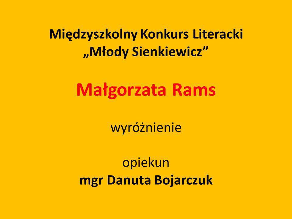 Międzyszkolny Konkurs Literacki Młody Sienkiewicz Małgorzata Rams wyróżnienie opiekun mgr Danuta Bojarczuk
