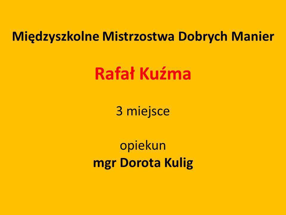 Międzyszkolne Mistrzostwa Dobrych Manier Rafał Kuźma 3 miejsce opiekun mgr Dorota Kulig