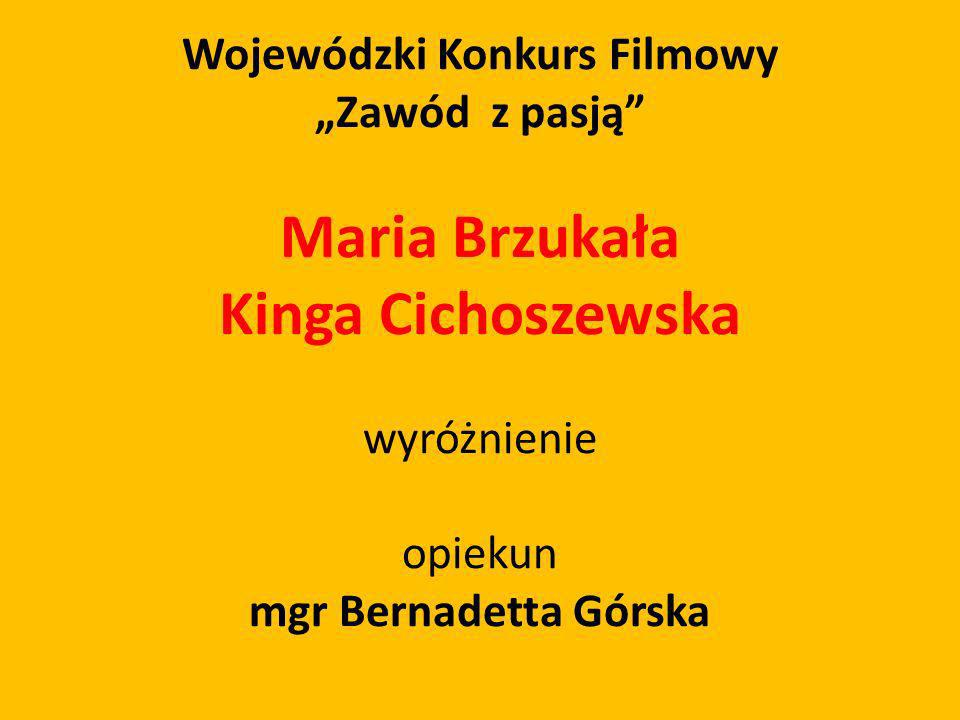 Wojewódzki Konkurs Filmowy Zawód z pasją Maria Brzukała Kinga Cichoszewska wyróżnienie opiekun mgr Bernadetta Górska