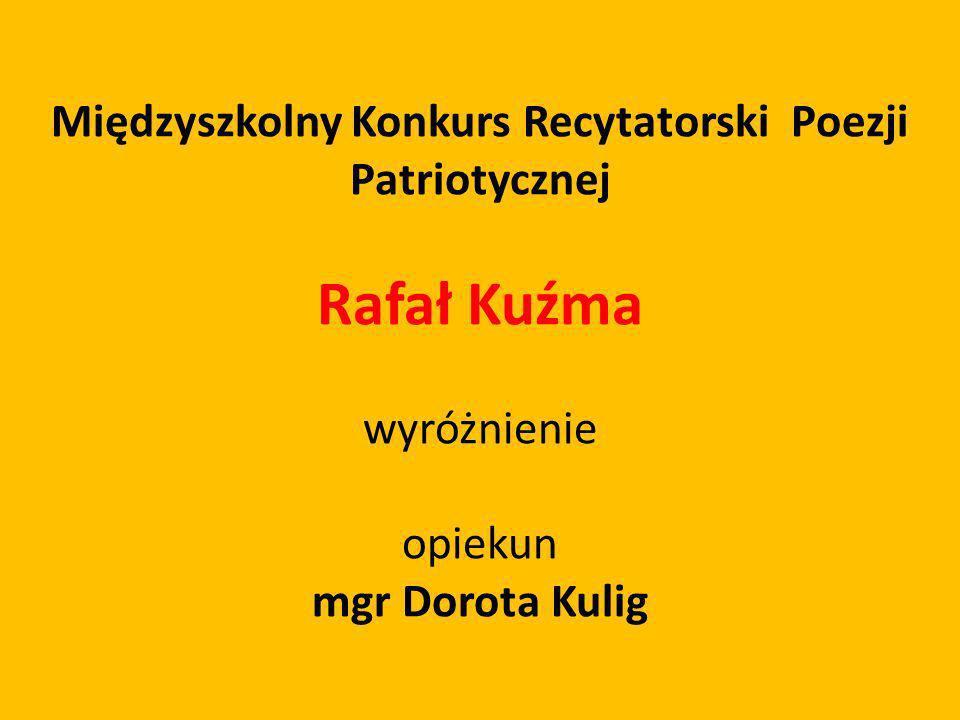 Międzyszkolny Konkurs Recytatorski Poezji Patriotycznej Rafał Kuźma wyróżnienie opiekun mgr Dorota Kulig