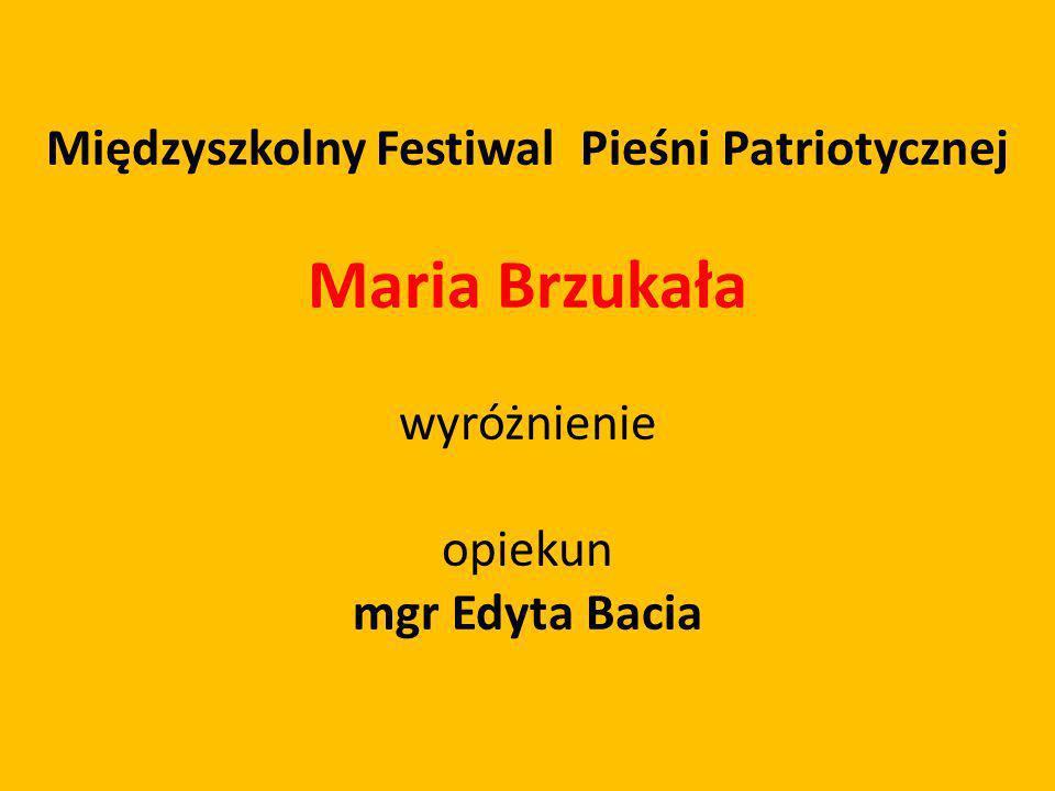 Międzyszkolny Festiwal Pieśni Patriotycznej Maria Brzukała wyróżnienie opiekun mgr Edyta Bacia