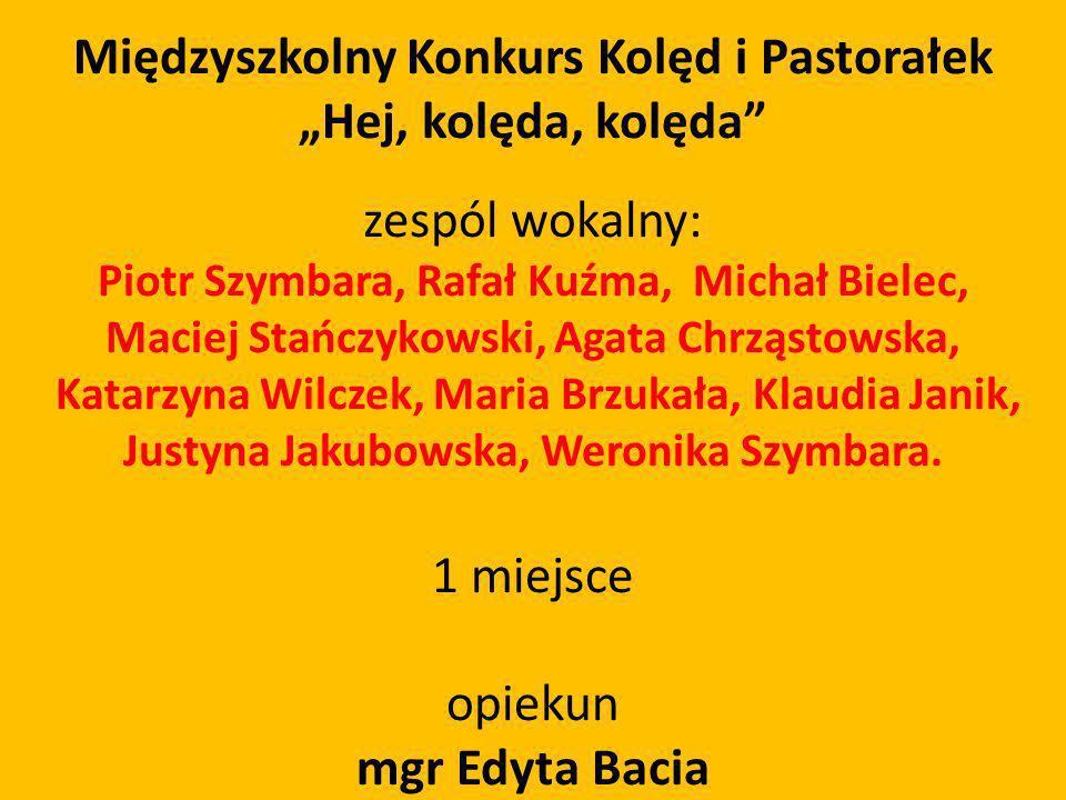 Międzyszkolny Konkurs Kolęd i Pastorałek Hej, kolęda, kolęda zespól wokalny: Piotr Szymbara, Rafał Kuźma, Michał Bielec, Maciej Stańczykowski, Agata C