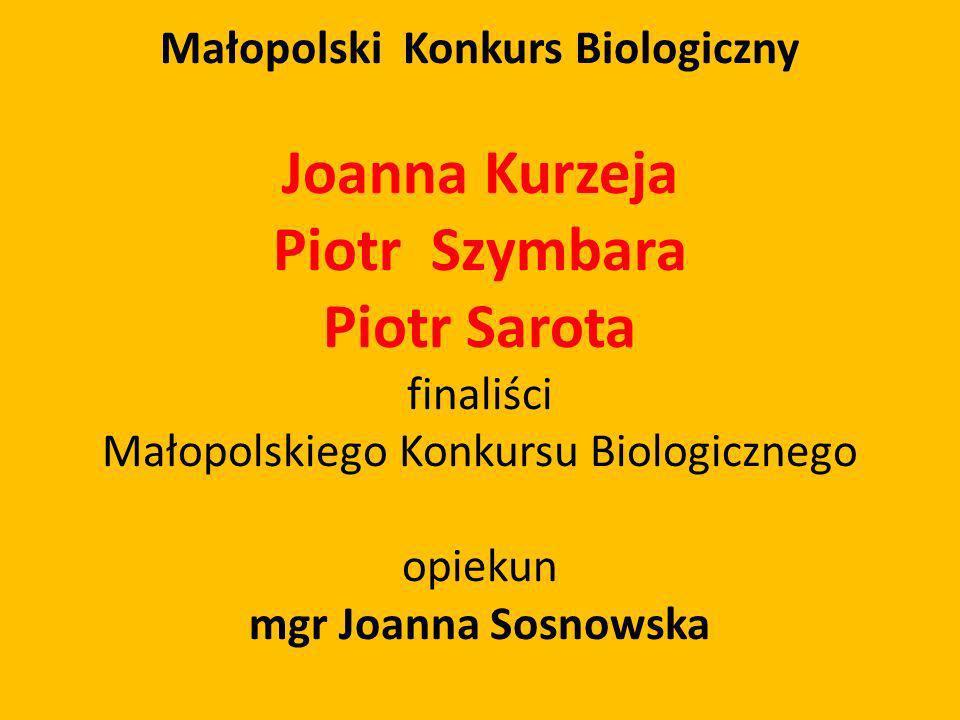 Małopolski Konkurs Biologiczny Joanna Kurzeja Piotr Szymbara Piotr Sarota finaliści Małopolskiego Konkursu Biologicznego opiekun mgr Joanna Sosnowska