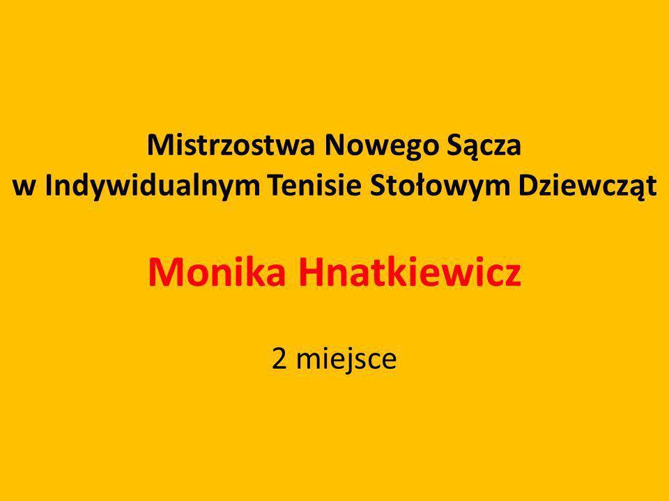 Mistrzostwa Nowego Sącza w Indywidualnym Tenisie Stołowym Dziewcząt Monika Hnatkiewicz 2 miejsce