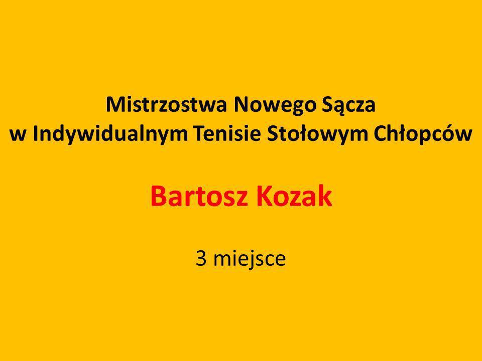 Mistrzostwa Nowego Sącza w Indywidualnym Tenisie Stołowym Chłopców Bartosz Kozak 3 miejsce