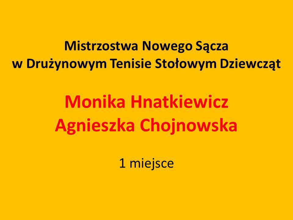 Mistrzostwa Nowego Sącza w Drużynowym Tenisie Stołowym Dziewcząt Monika Hnatkiewicz Agnieszka Chojnowska 1 miejsce