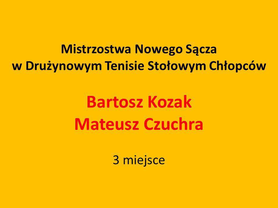 Mistrzostwa Nowego Sącza w Drużynowym Tenisie Stołowym Chłopców Bartosz Kozak Mateusz Czuchra 3 miejsce