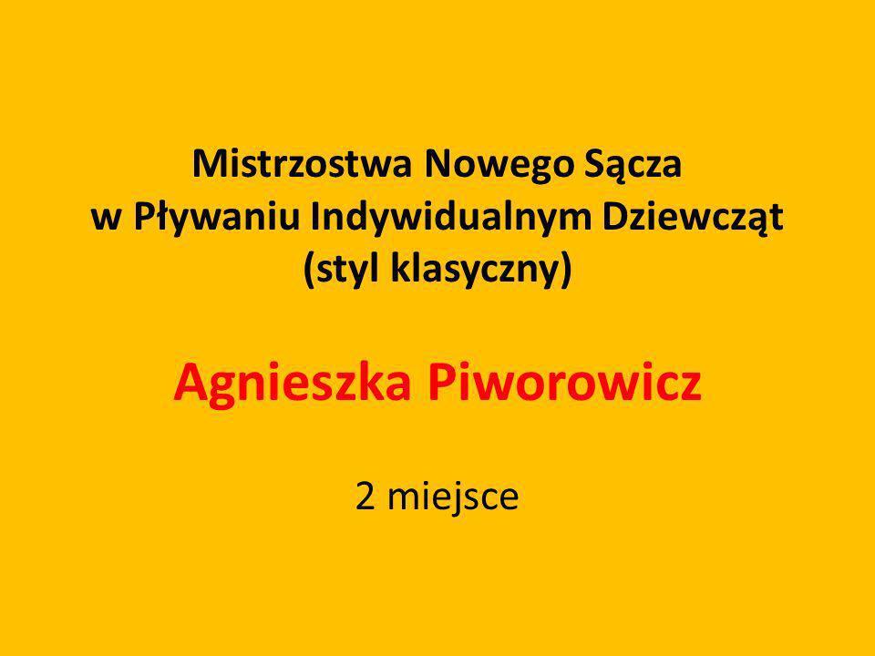 Mistrzostwa Nowego Sącza w Pływaniu Indywidualnym Dziewcząt (styl klasyczny) Agnieszka Piworowicz 2 miejsce